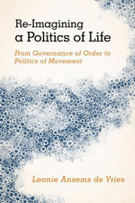 Re-Imagining a Politics of Life : From Governance of Order to Politics of Movement - Leonie Ansems de Vries