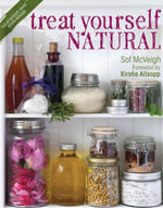 Treat Yourself Natural : Over 50 Easy to Make Natural Remedies for Mind and Body - Sof McVeigh
