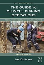 The Guide to Oilwell Fishing Operations : Tools, Techniques, and Rules of Thumb - Joe P. DeGeare