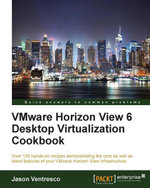 VMware Horizon View 6 Desktop Virtualization Cookbook - Ventresco   Jason
