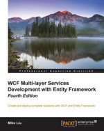 WCF Multi-layer Services Development with Entity Framework - Fourth Edition - Liu   Mike