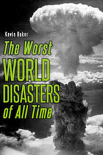 The Worst World Disasters of All Time - Kevin Baker