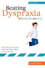 Beating Dyspraxia with a Hop, Skip and a Jump : A Simple Exercise Program to Improve Motor Skills at Home and School  Revised Edition - Geoffrey Platt