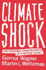 Climate Shock : The Economic Consequences of a Hotter Planet - Gernot Wagner
