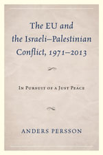 The EU and the Israeli-Palestinian Conflict 1971-2013 : In Pursuit of a Just Peace - Anders Persson