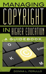 Managing Copyright in Higher Education : A Guidebook - Donna L. Ferullo