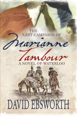 The Last Campaign of Marianne Tambour : A Novel of Waterloo - David Ebsworth