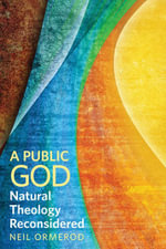 A Public God : Natural Theology Reconsidered - Neil Ormerod