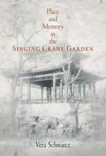 Place and Memory in the Singing Crane Garden - Vera Schwarcz