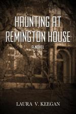 Haunting at Remington House - Laura V. Keegan