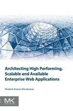 Architecting High Performing, Scalable and Available Enterprise Web Applications - Shailesh Kumar Shivakumar