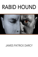 Rabid Hound : Paranoid Schizophrenic Exemplar - James Patrick Darcy