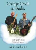 Guitar Gods in Beds. (Bedfordshire : A Heavenly County) - Mike Buchanan