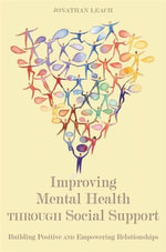 Improving Mental Health through Social Support : Building Positive and Empowering Relationships - Jonathan Leach