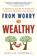 From Worry to Wealthy : A Woman's Guide to Financial Success Without the Stress - Chellie Campbell