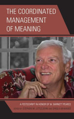 The Coordinated Management of Meaning : A Festschrift in Honor of W. Barnett Pearce
