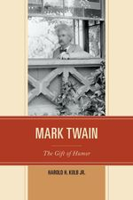Mark Twain : The Gift of Humor - Harold H., Jr. Kolb