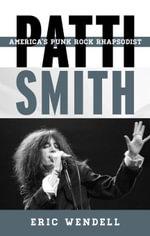 Patti Smith : America's Punk Rock Rhapsodist - Eric Wendell
