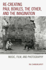 Re-creating Paul Bowles, the Other, and the Imagination : Music, Film, and Photography - Raj Chandarlapaty
