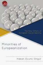 Minorities of Europeanization : The New Others of European Social Identity - Hakan Ovunc Ongur