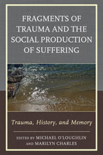Fragments of Trauma and the Social Production of Suffering : Trauma, History, and Memory