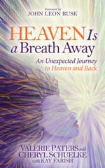 Heaven Is a Breath Away : An Unexptected Journey to Heaven and Back - Valerie Paters