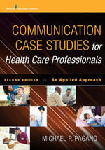Communication Case Studies for Health Care Professionals, Second Edition : An Applied Approach - PA-C Michael P. Pagano PhD