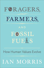 Foragers, Farmers, and Fossil Fuels : How Human Values Evolve - Ian Morris