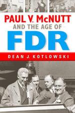 Paul V. McNutt and the Age of FDR - Dean J. Kotlowski
