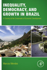 Inequality, Democracy, and Growth in Brazil : A Country at the Crossroads of Economic Development - Marcos Mendes