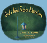 God's Bird Feeder Adventure - Jane Rome