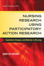 Nursing Research Using Participatory Action Research : Qualitative Designs and Methods in Nursing