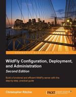 WildFly Configuration, Deployment, and Administration - Second Edition - Ritchie   Christopher