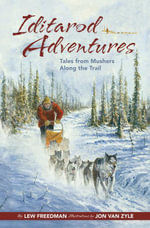 Iditarod Adventures : Tales from Mushers Along the Trail - Lew Freedman