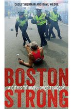 Boston Strong : A City's Triumph over Tragedy - Casey Sherman