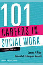 101 Careers in Social Work, Second Edition - MSSW, PhD Jessica Ritter BSW
