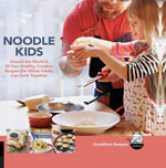 Noodle Kids : Around the World in 50 Fun, Healthy, Creative Recipes the Whole Family Can Cook Together - Jonathon Sawyer