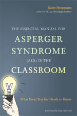 The Essential Manual for Asperger Syndrome (ASD) in the Classroom : What Every Teacher Needs to Know - Kathy Hoopmann