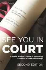 See You in Court, Second Edition : A Social Worker's Guide to Presenting Evidence in Care Proceedings - Lynn Davis