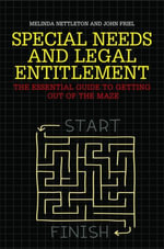 Special Needs and Legal Entitlement : The Essential Guide to Getting out of the Maze - John Friel