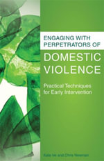 Engaging with Perpetrators of Domestic Violence : Practical Techniques for Early Intervention - Chris Newman