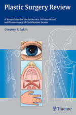 Plastic Surgery Review : A Study Guide for the In-Service, Written Board, and Maintenance of Certification Exams