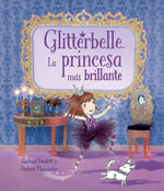 Glitterbelle : La princesa mas brillante - Rachael Duckett