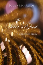 The Abbot's Ghost : A Christmas Story - Louisa May Alcott