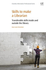 Skills to Make a Librarian : Transferable Skills Inside and Outside the Library - Dawn Lowe-Wincentsen