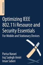 Optimizing IEEE 802.11i Resource and Security Essentials : For Mobile and Stationary Devices - I.S. Amiri