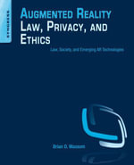 Augmented Reality Law, Privacy, and Ethics : Law, Society, and Emerging AR Technologies - Brian Wassom
