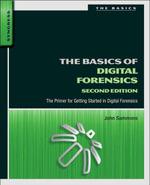 The Basics of Digital Forensics : The Primer for Getting Started in Digital Forensics - John Sammons