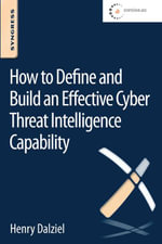 How to Define and Build an Effective Cyber Threat Intelligence Capability : How to Understand, Justify and Implement a New Approach to Security - Max Dalziel