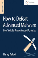 How to Defeat Advanced Malware : New Tools for Protection and Forensics - Max Dalziel